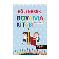 Salon Yayınları - Eğlenerek Boyama Kitabı-Okul Eşyaları